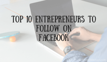 Top 10 entrepreneurs to follow on Facebook