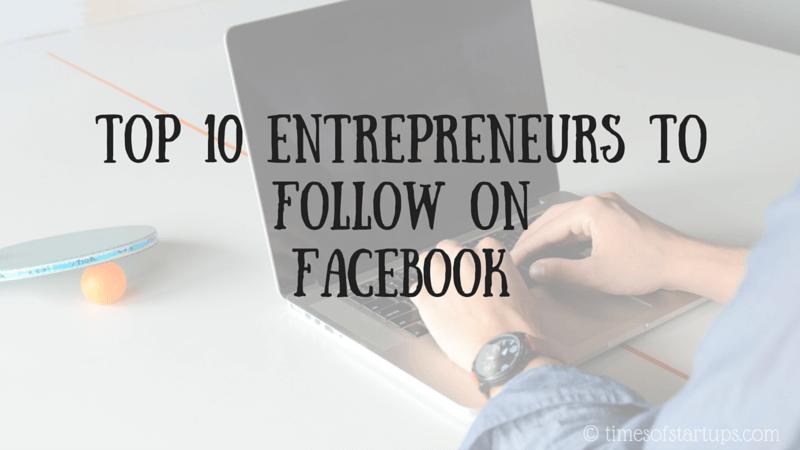 Top 10 entrepreneurs to follow on Facebook