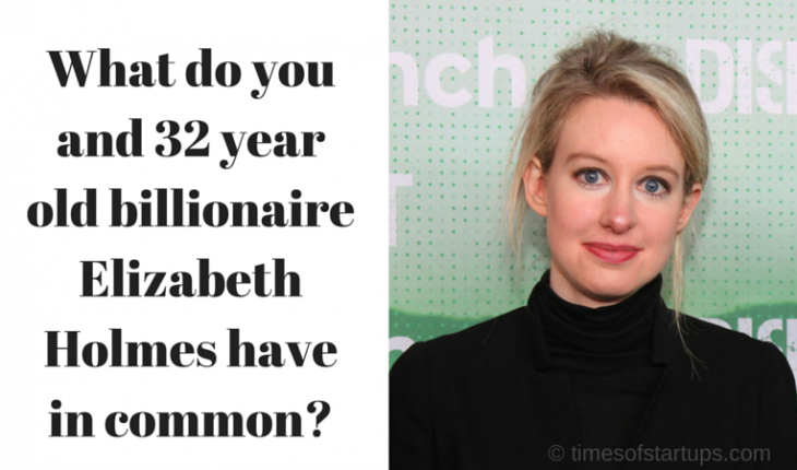 What Do You And 32 Year Old Billionaire Elizabeth Holmes
