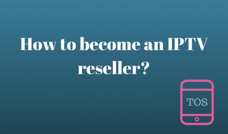 Learn how to become an IPTV reseller